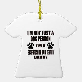 I am a Staffordshire Bull Terrier Daddy Ceramic T-Shirt Ornament