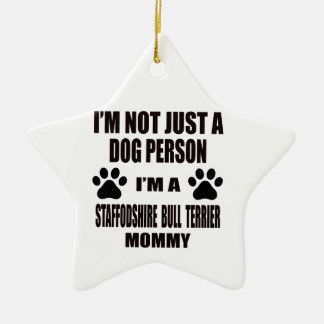 I am a Staffordshire Bull Terrier Mommy Ceramic Star Ornament