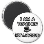 I Am A Teacher ... Not A Magician