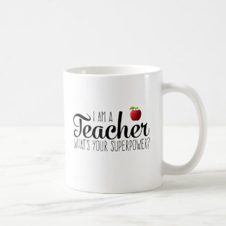 I am a teacher, what's your superpower? coffee mug
