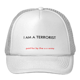 I AM A TERRORIST, paid for by the u.s army Cap