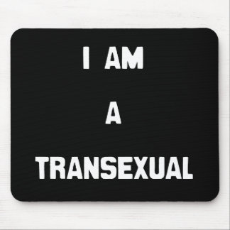 I AM A TRANSEXUAL -.png Mouse Pad