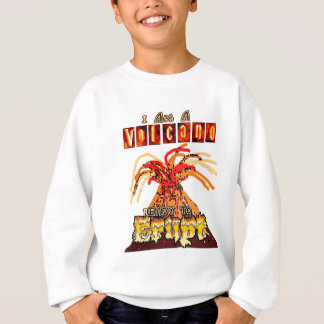 I am a volcano ready to erupt sweatshirt