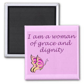 I am a Woman of Grace and Dignity Square Magnet