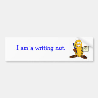 I am a writing nut. bumper sticker car bumper sticker