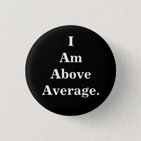 I Am Above Average button