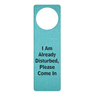 I am already disturbed, please come in door hangers