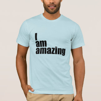 I am amazing T-Shirt