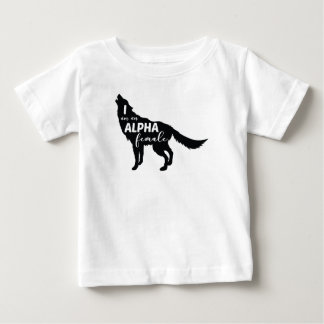 I am an Alpha Female Wolf Girl Baby T-Shirt