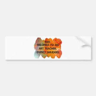 I am an art teacher. Expect Smudges. Bumper Sticker
