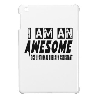 I AM AN AWESOME OCCUPATIONAL THERAPY iPad MINI CASES