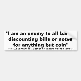 I Am An Enemy To All Banks by Thomas Jefferson Bumper Stickers