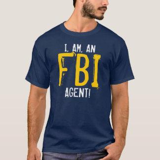 I, AM, AN FBI AGENT! T-Shirt