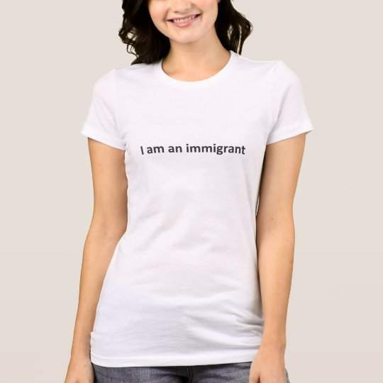I am an immigrant t shirt