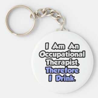 I Am An Occupational Therapist Therefore I Drink Keychains
