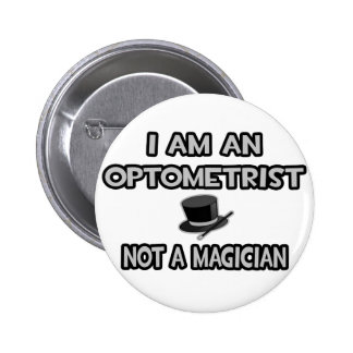 I Am An Optometrist ... Not A Magician 6 Cm Round Badge