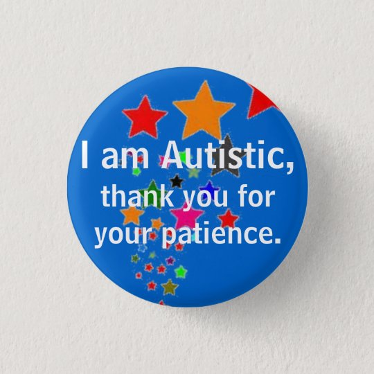 I am Autistic, thank you for your patience. 3 Cm Round Badge