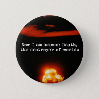I am become death, the destroyer of worlds. 6 cm round badge