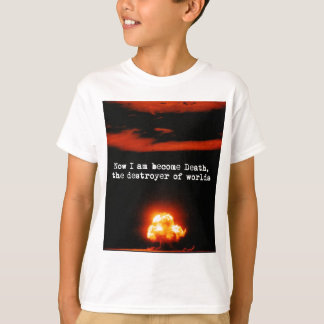 I am become death, the destroyer of worlds. tshirts