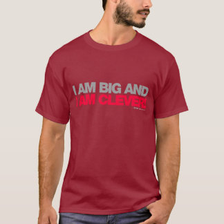 I Am Big And I Am Clever - Funny Humor Cheeky T-Shirt