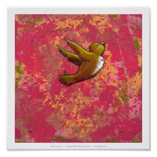 I am Brave - beautiful cute fun bird w/ heart Poster
