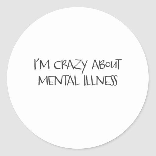 I am crazy about mental health ver#2 round sticker