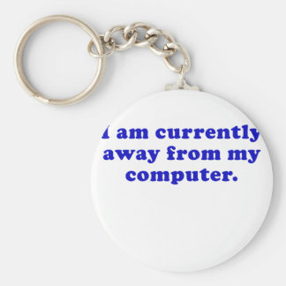I am Currently Away from My Computer Keychains