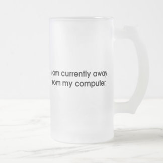 I Am Currently Away From My Computer Frosted Glass Mug