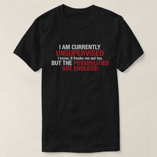 I Am Currently Unsupervised Sarcasm Funny T-shirt
