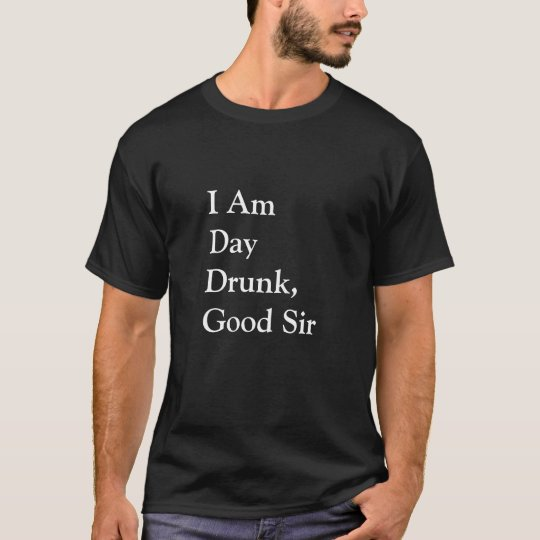 I Am Day Drunk, Good Sir T-Shirt