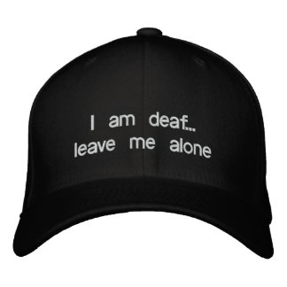 I am deaf leave me alone embroidered hat
