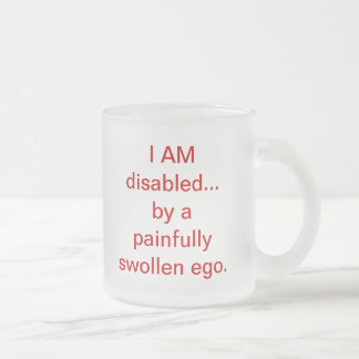 I AM disabled 10 Oz Frosted Glass Coffee Mug
