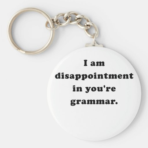 I am Disappointment in Your Grammar Keychain