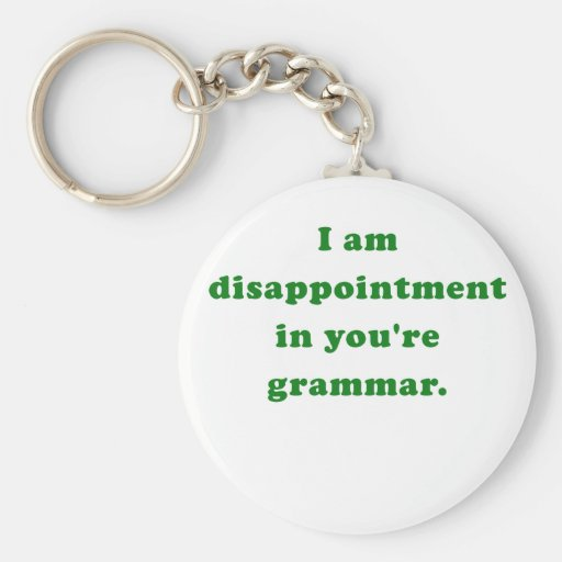 I am Disappointment in Youre Grammar Keychain