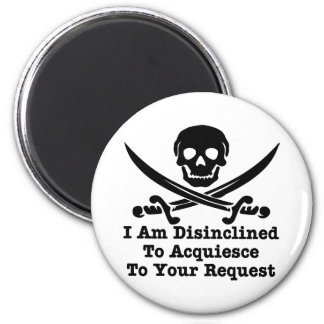 I Am Disinclined To Acquiesce To Your Request Refrigerator Magnets