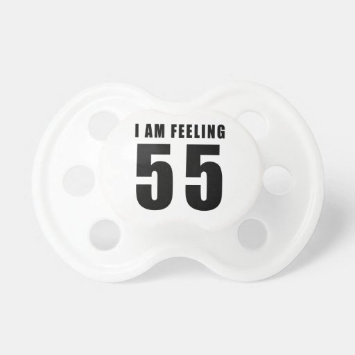 I Am Feeling 55 Birthday Designs Pacifier