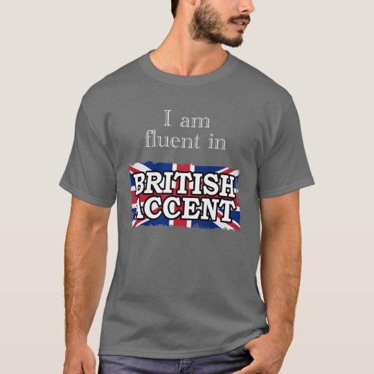 I am fluent in BRITISH ACCENT T-Shirt