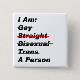 I Am Gay, Straight, Bisexual, Trans, A Person 15 Cm Square Badge