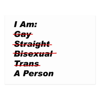 I Am Gay, Straight, Bisexual, Trans, A Person Postcard