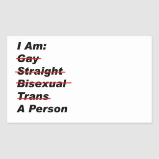 I Am Gay, Straight, Bisexual, Trans, A Person Rectangular Sticker