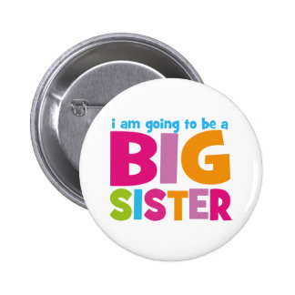 I am going to be a Big Sister 6 Cm Round Badge