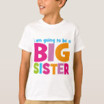 I am going to be a Big Sister T-shirts