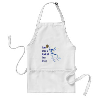 I am going to drink till I see Jesus! Adult Apron
