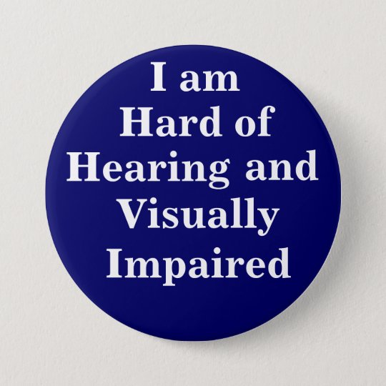 I am Hard of Hearing and Visually Impaired