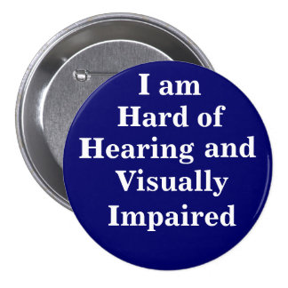 I am Hard of Hearing and Visually Impaired 7.5 Cm Round Badge