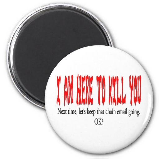 I am here to kill you... refrigerator magnets