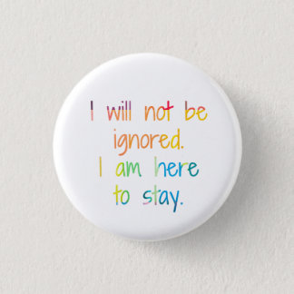 I am here to stay. 3 cm round badge