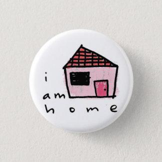 i am home. 3 cm round badge