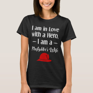 I am in Love with a Hero Firefighter's Wife T-Shirt