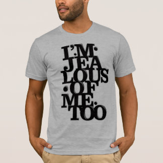 I am Jealous of Me Too - T Shirt